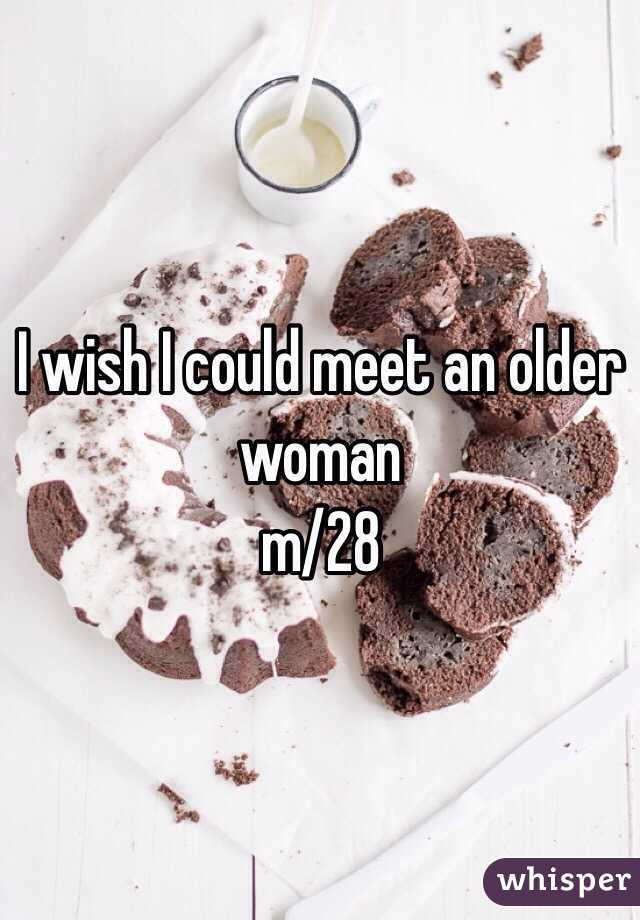 I wish I could meet an older woman  m/28