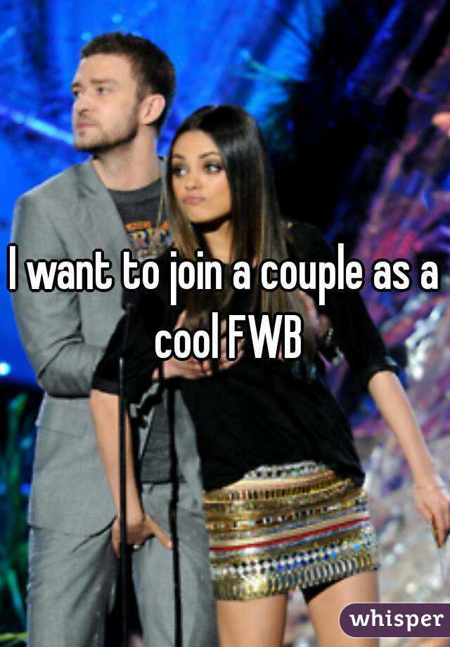 I want to join a couple as a cool FWB
