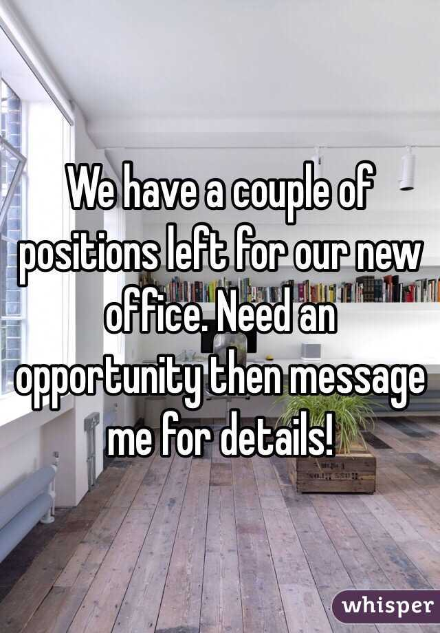 We have a couple of positions left for our new office. Need an opportunity then message me for details!