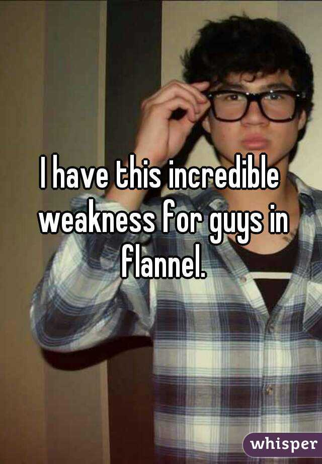 I have this incredible weakness for guys in flannel.