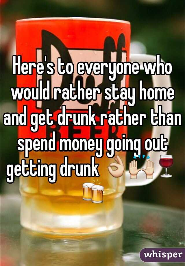 Here's to everyone who would rather stay home and get drunk rather than spend money going out getting drunk 👌🙌🍷🍻