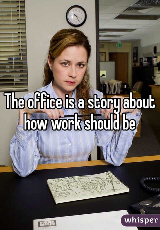 The office is a story about how work should be