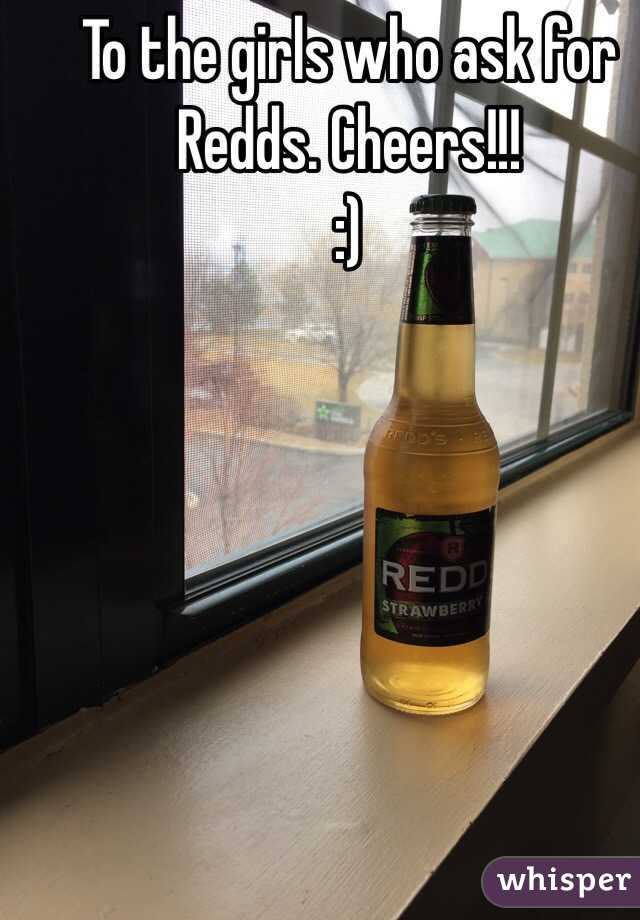 To the girls who ask for Redds. Cheers!!! :)