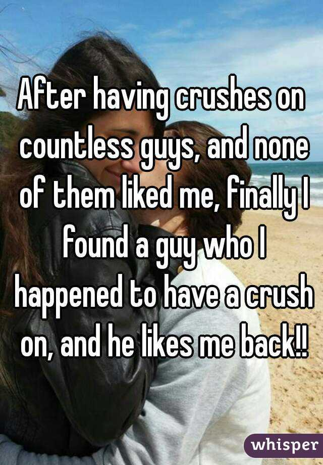 After having crushes on countless guys, and none of them liked me, finally I found a guy who I happened to have a crush on, and he likes me back!!