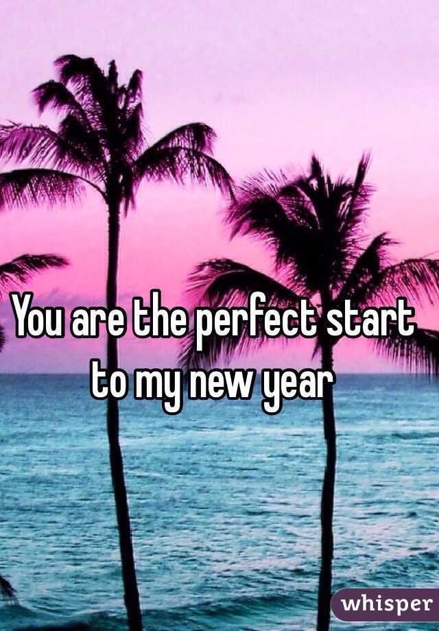 You are the perfect start to my new year