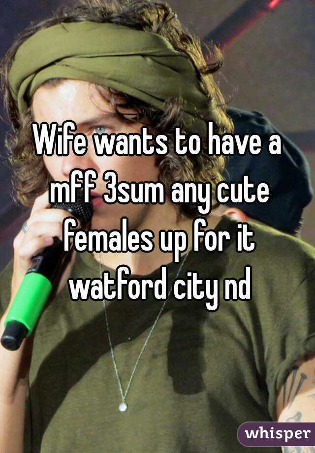 Wife wants to have a mff 3sum any cute females up for it watford city nd