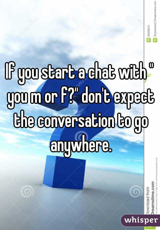 """If you start a chat with """" you m or f?"""" don't expect the conversation to go anywhere."""