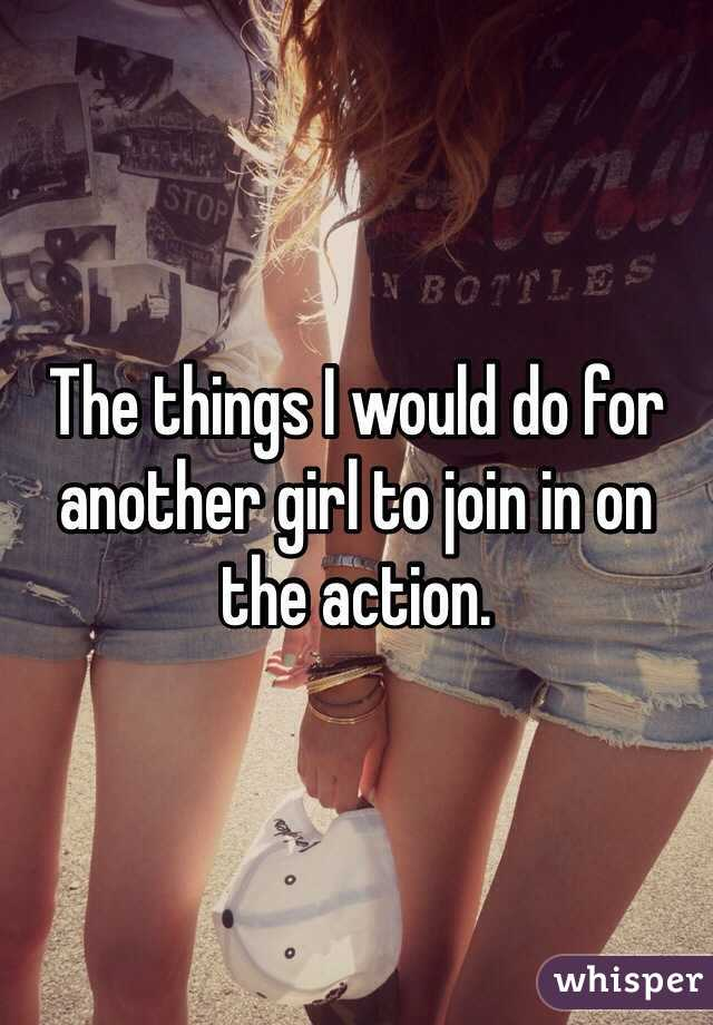 The things I would do for another girl to join in on the action.