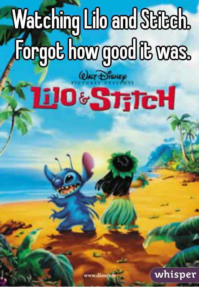 Watching Lilo and Stitch. Forgot how good it was.