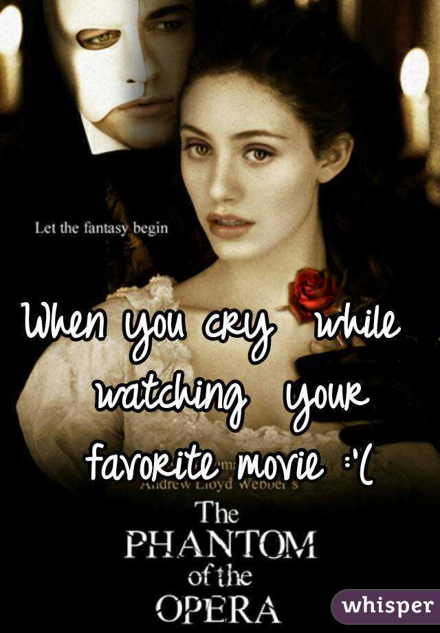 When you cry  while  watching  your favorite movie :'(
