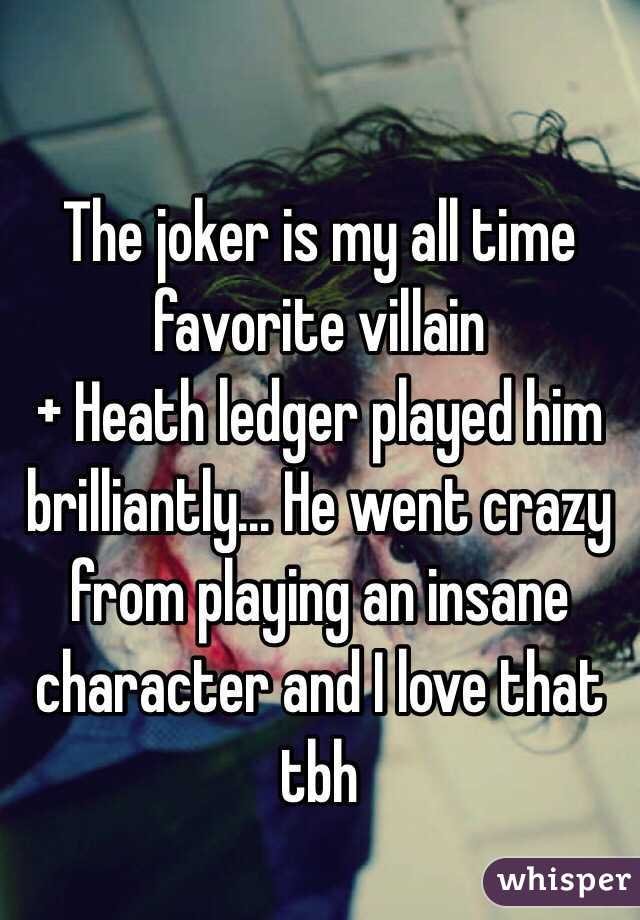 The joker is my all time favorite villain  + Heath ledger played him brilliantly... He went crazy from playing an insane character and I love that tbh