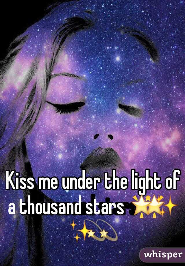 Kiss me under the light of a thousand stars 🌟✨💫