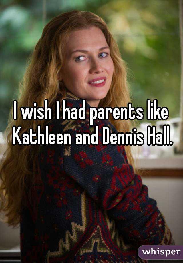 I wish I had parents like Kathleen and Dennis Hall.