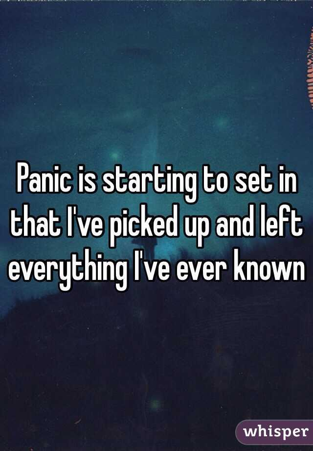 Panic is starting to set in that I've picked up and left everything I've ever known
