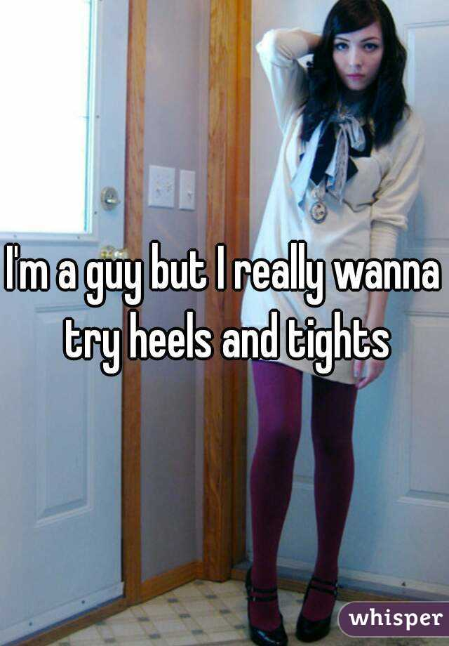 I'm a guy but I really wanna try heels and tights