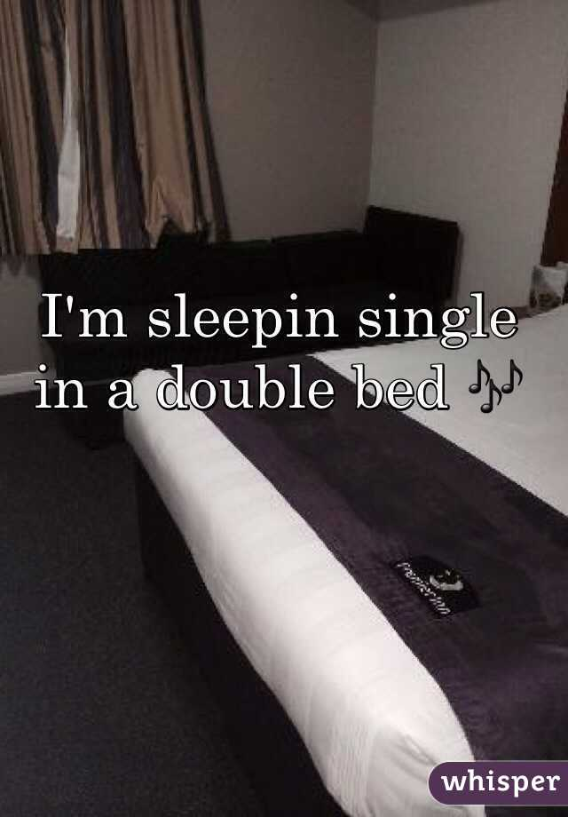 I'm sleepin single  in a double bed 🎶