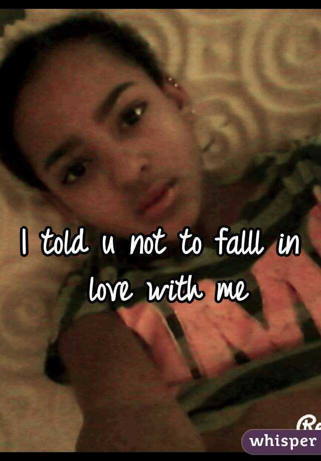 I told u not to falll in love with me