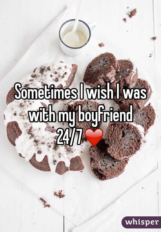 Sometimes I wish I was with my boyfriend 24/7❤️