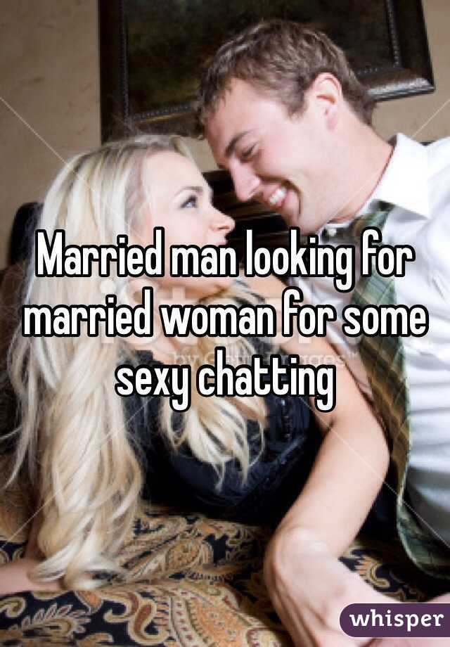 Married man looking for married woman for some sexy chatting