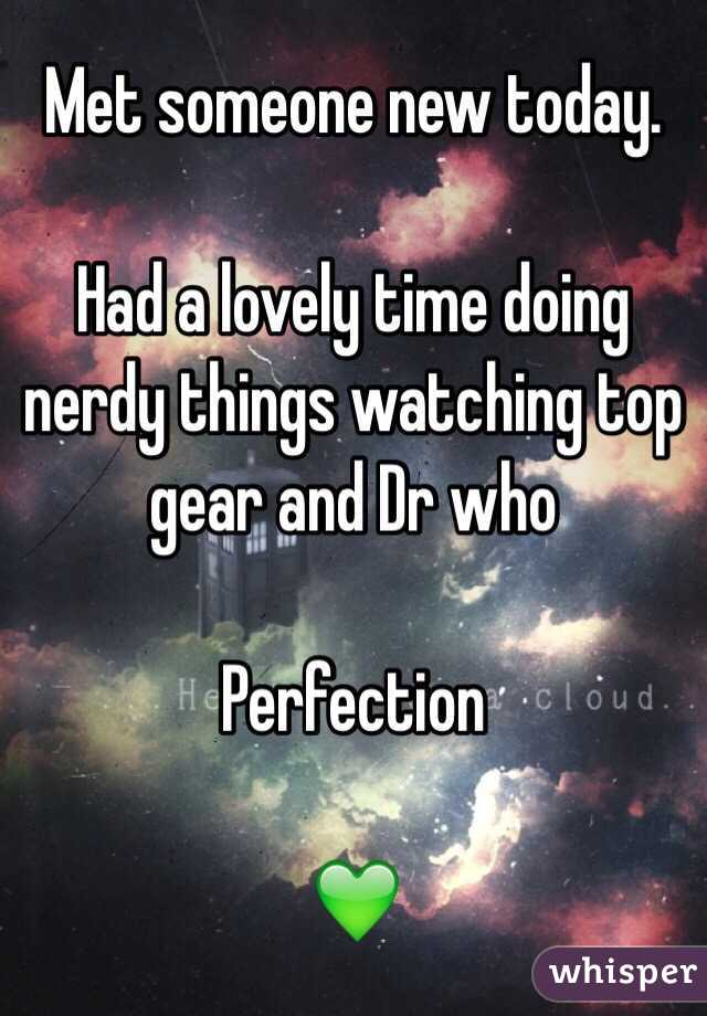 Met someone new today.  Had a lovely time doing nerdy things watching top gear and Dr who   Perfection  💚
