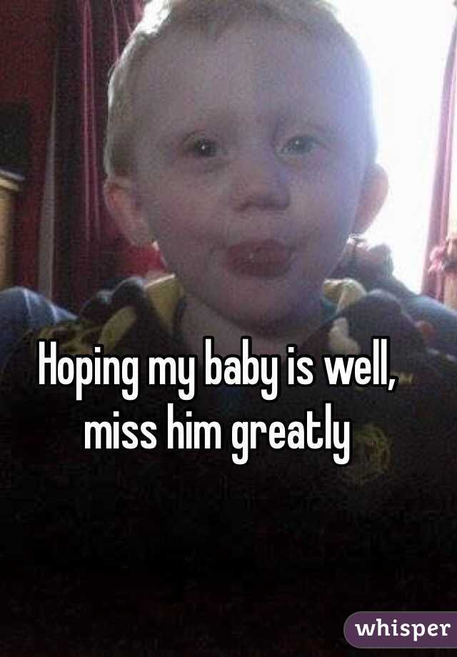 Hoping my baby is well, miss him greatly