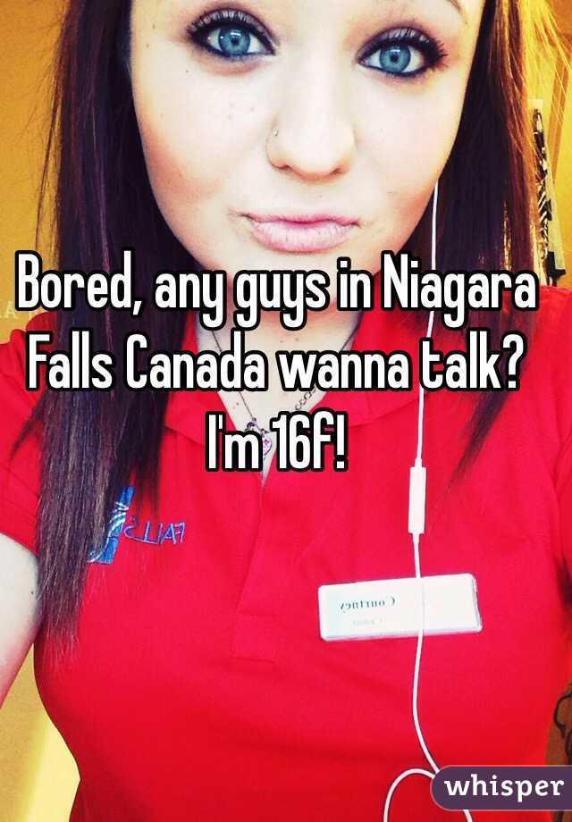 Bored, any guys in Niagara Falls Canada wanna talk? I'm 16f!