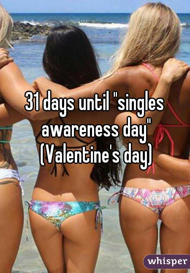 "31 days until ""singles awareness day"" (Valentine's day)"