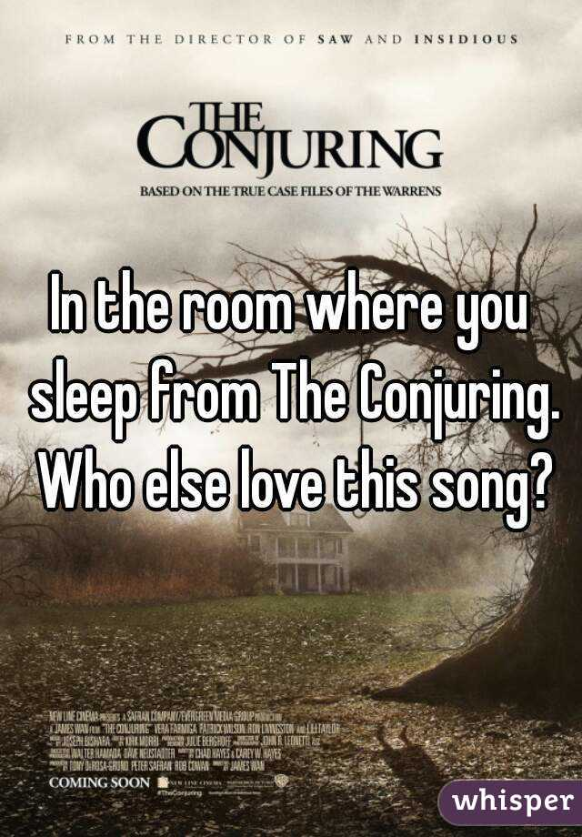 In the room where you sleep from The Conjuring. Who else love this song?