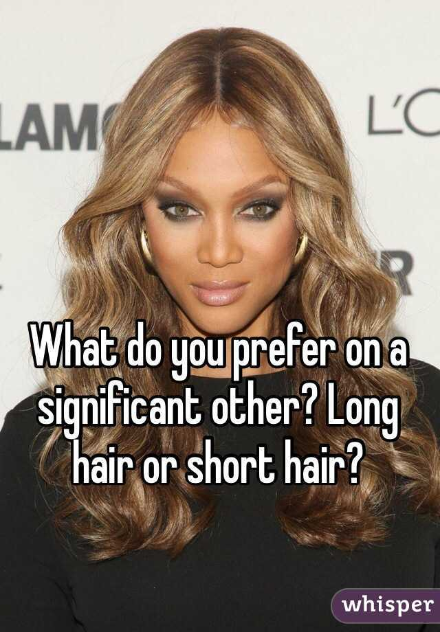 What do you prefer on a significant other? Long hair or short hair?