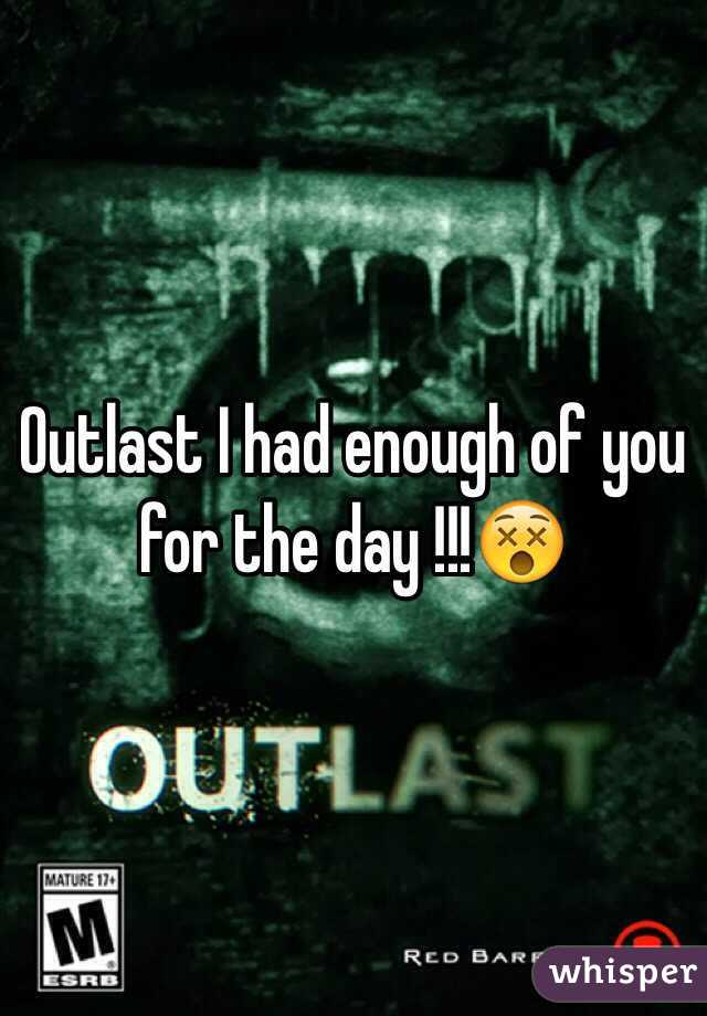 Outlast I had enough of you for the day !!!😵