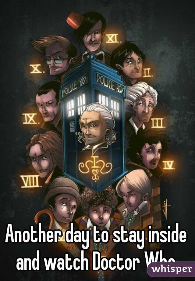 Another day to stay inside and watch Doctor Who