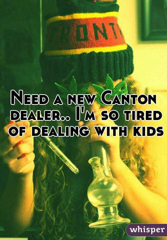 Need a new Canton dealer.. I'm so tired of dealing with kids