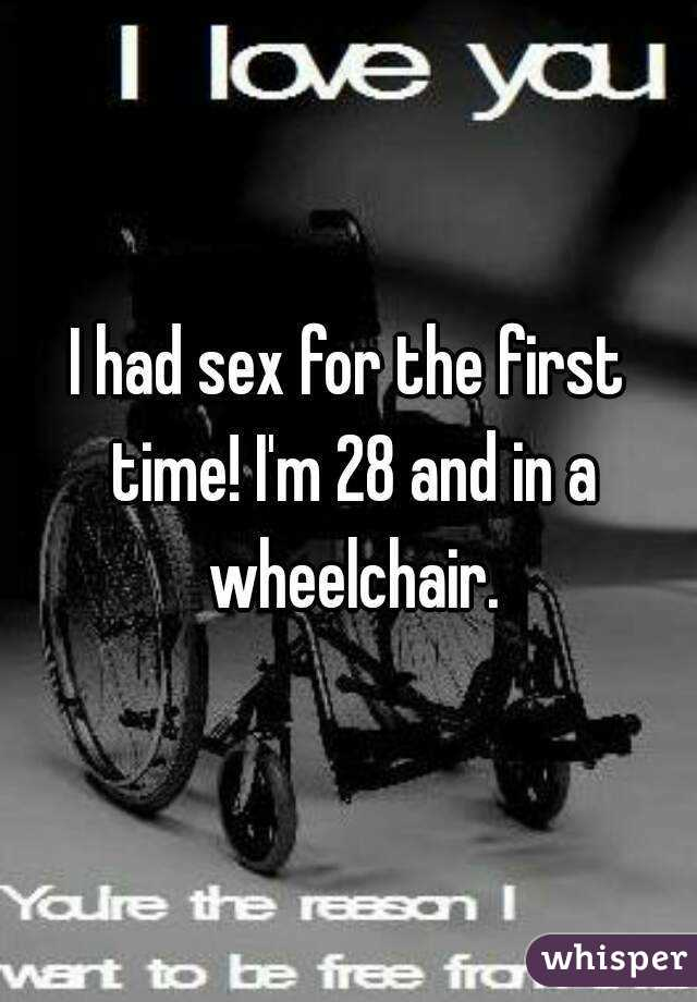 I had sex for the first time! I'm 28 and in a wheelchair.