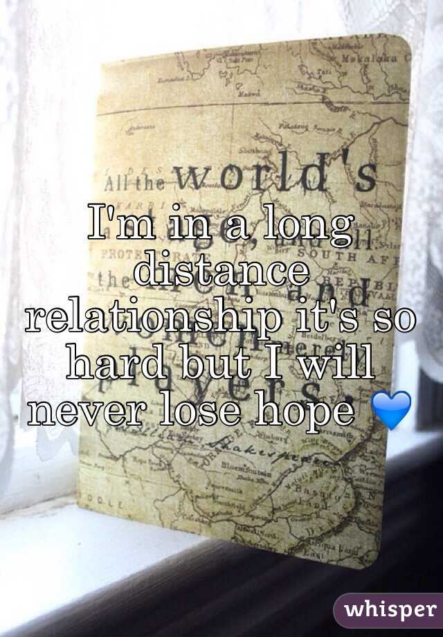 I'm in a long distance relationship it's so hard but I will never lose hope 💙