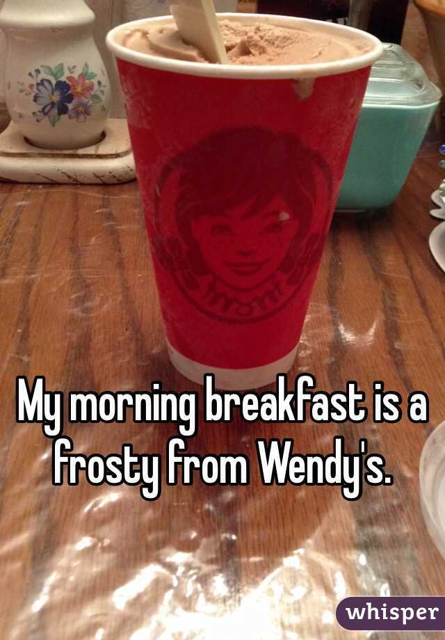 My morning breakfast is a frosty from Wendy's.