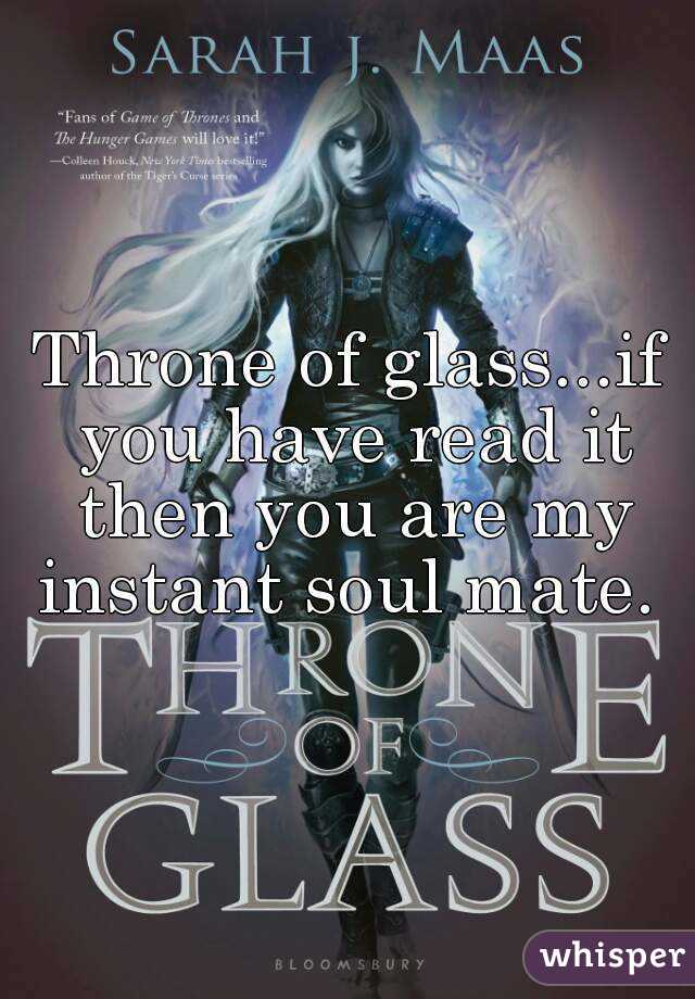 Throne of glass...if you have read it then you are my instant soul mate.