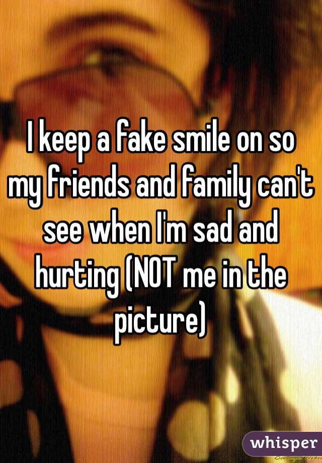 I keep a fake smile on so my friends and family can't see when I'm sad and hurting (NOT me in the picture)