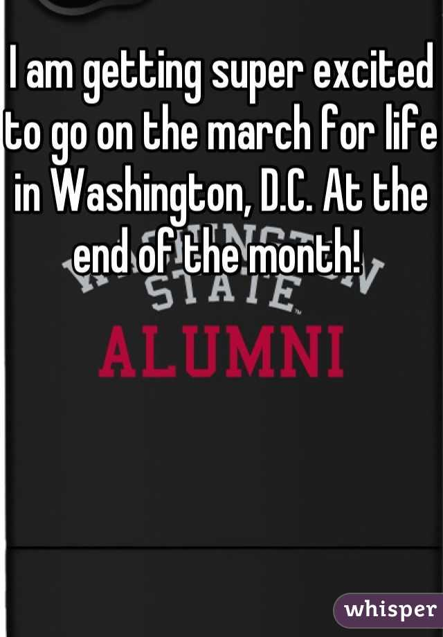 I am getting super excited to go on the march for life in Washington, D.C. At the end of the month!