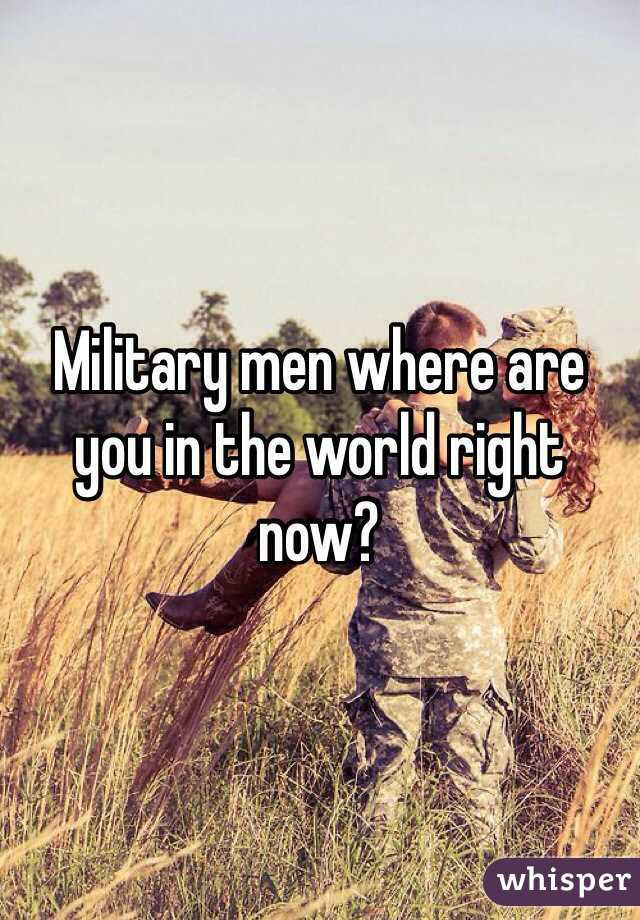 Military men where are you in the world right now?