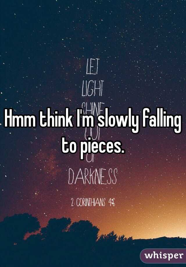 Hmm think I'm slowly falling to pieces.