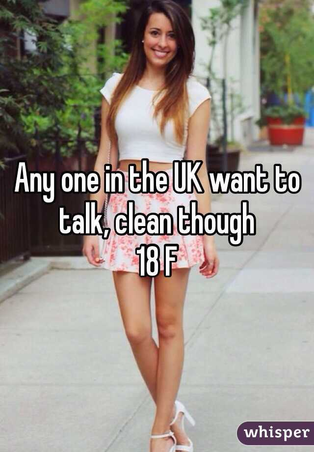 Any one in the UK want to talk, clean though 18 F