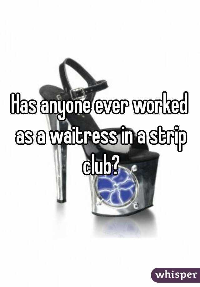 Has anyone ever worked as a waitress in a strip club?