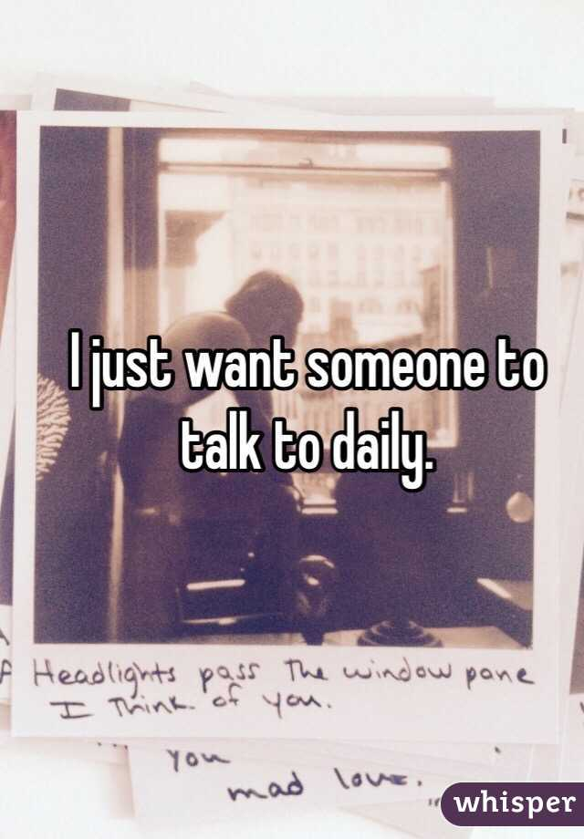 I just want someone to talk to daily.