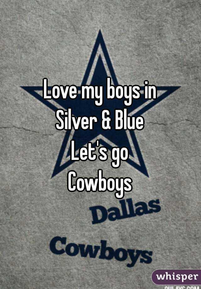 Love my boys in Silver & Blue Let's go Cowboys