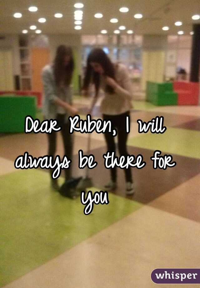 Dear Ruben, I will always be there for you