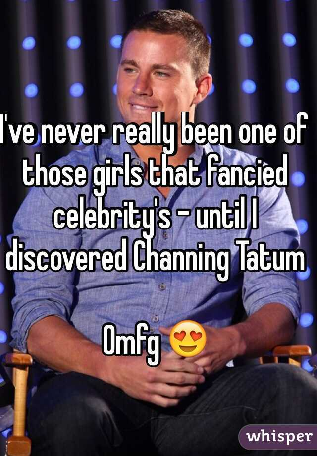 I've never really been one of those girls that fancied celebrity's - until I discovered Channing Tatum   Omfg 😍