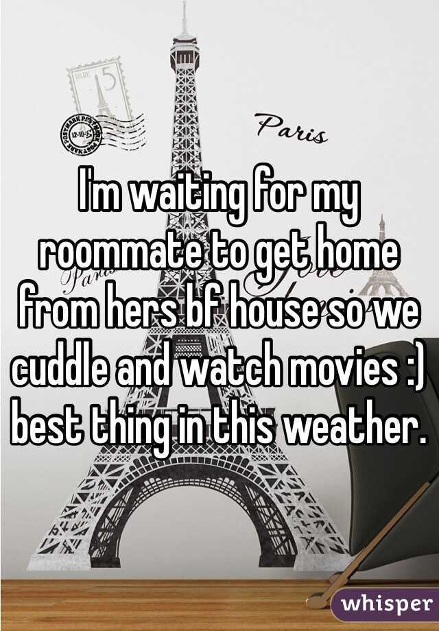 I'm waiting for my roommate to get home from hers bf house so we cuddle and watch movies :) best thing in this weather.