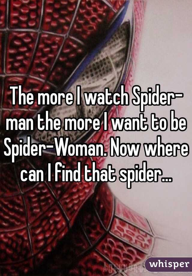 The more I watch Spider-man the more I want to be Spider-Woman. Now where can I find that spider...