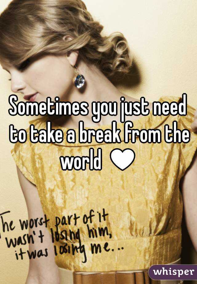 Sometimes you just need to take a break from the world ♥