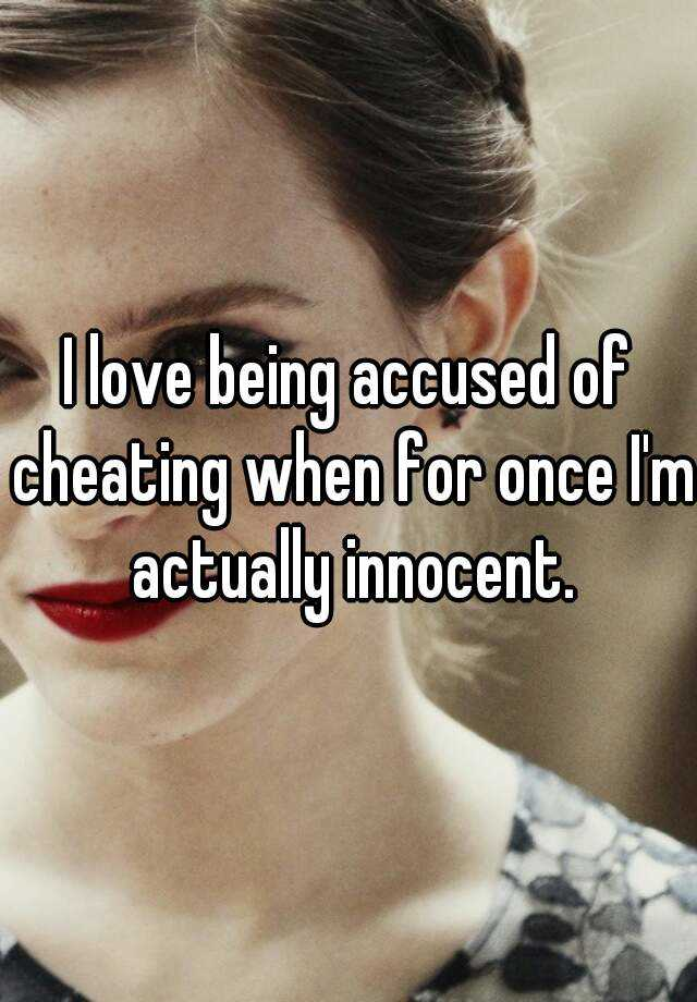 Being accused of cheating when innocent
